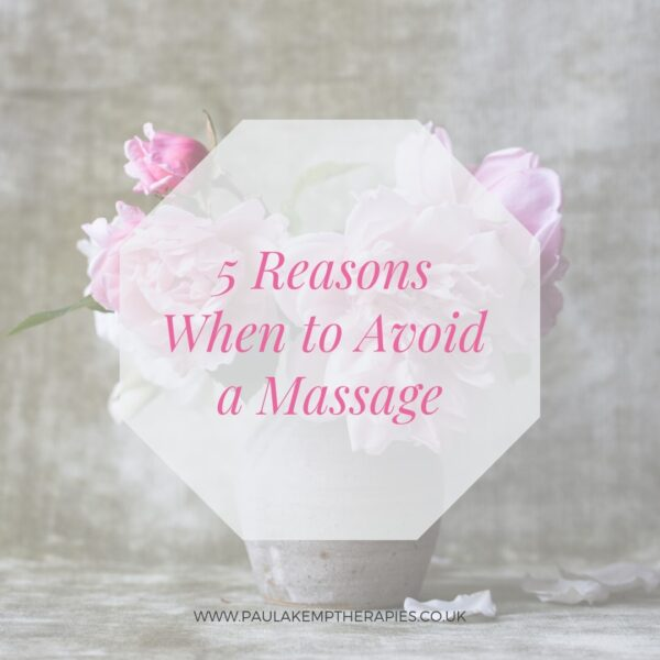 5 Reasons When to Avoid a Massage | Holistic Therapies with Paula Kemp | Walton-on-Thames, Surrey