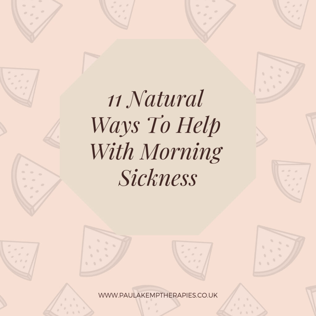 11 Natural Ways To Help With Morning Sickness | Holistic Therapies with Paula Kemp | Pregnancy Massage Surrey