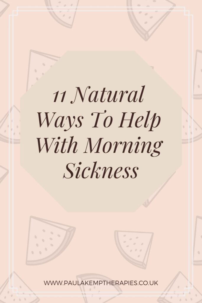 11 Natural Ways To Help With Morning Sickness | Holistic Therapies with Paula Kemp | Pregnancy Massage Surrey #MorningSickness #Pregnancy #PregnancyConditions